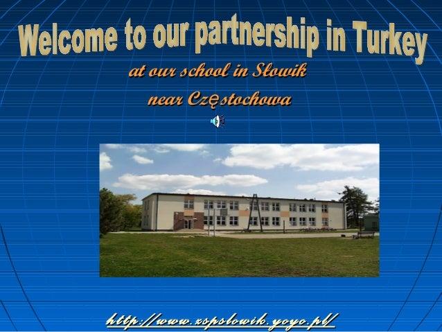 http://www.zspslowik.yoyo.pl/http://www.zspslowik.yoyo.pl/ at our school in Słowikat our school in Słowik near Cz stochowa...