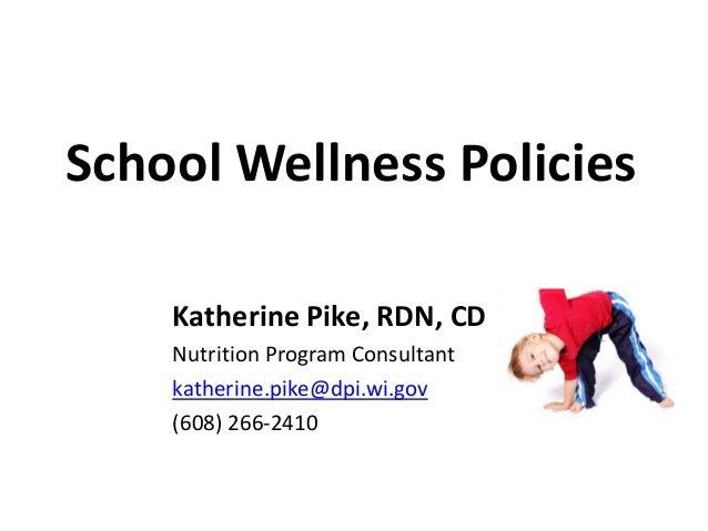 School Wellness Policies Katherine Pike, RDN, CD Nutrition Program Consultant katherine.pike@dpi.wi.gov (608) 266-2410