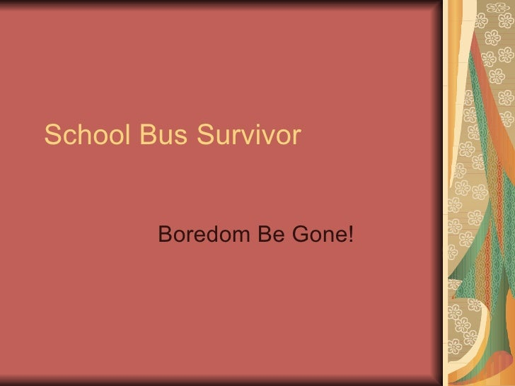 School Bus Survivor Boredom Be Gone!