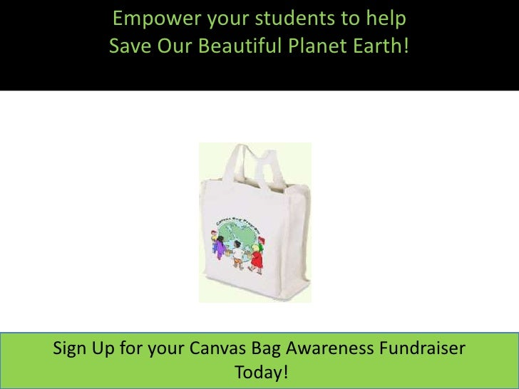 Empower your students to help       Save Our Beautiful Planet Earth!     Sign Up for your Canvas Bag Awareness Fundraiser ...