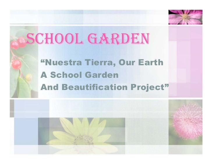 "SCHOOL GARDEN  ""Nuestra Tierra, Our Earth  A School Garden  And Beautification Project"""
