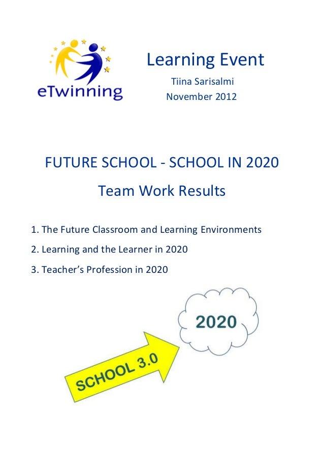 Learning Event                               Tiina Sarisalmi                              November 2012   FUTURE SCHOOL - ...