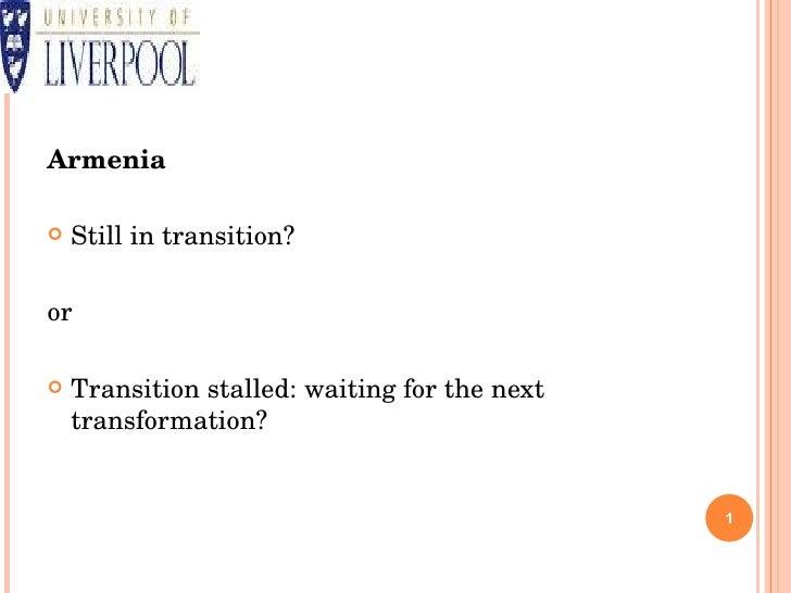 <ul><li>Armenia </li></ul><ul><li>Still in transition? </li></ul><ul><li>or </li></ul><ul><li>Transition stalled: waiting ...