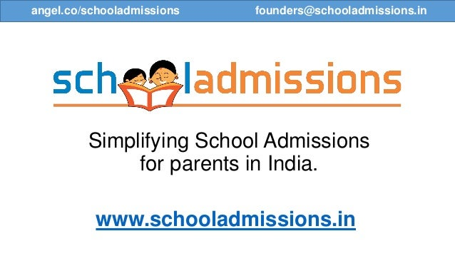 Simplifying School Admissions for parents in India. founders@schooladmissions.inangel.co/schooladmissions founders@schoola...