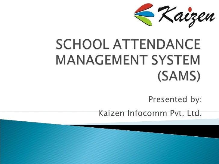 Presented by: Kaizen Infocomm Pvt. Ltd.