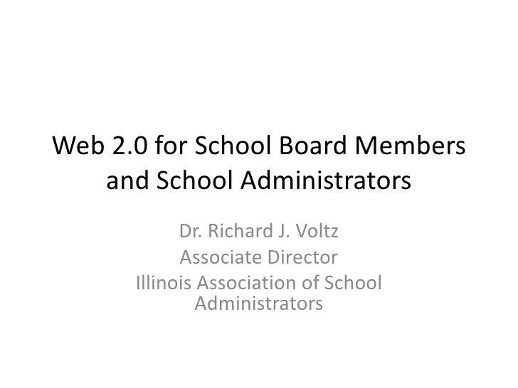 Web 2.0 for School Board Members and School Administrators<br />Dr. Richard J. Voltz<br />Associate Director<br />Illinois...