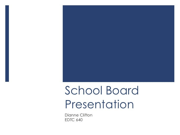 School Board Presentation<br />Dianne Clifton<br />EDTC 640<br />