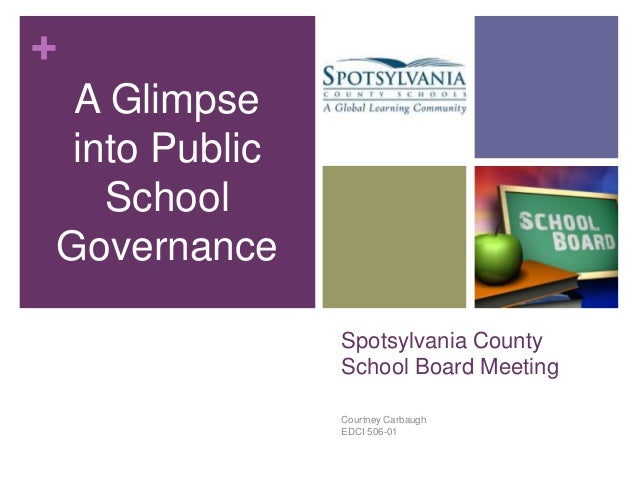 + A Glimpse into Public School Governance Spotsylvania County School Board Meeting Courtney Carbaugh EDCI 506-01