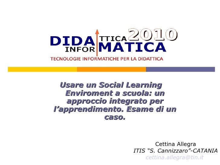 Usare un Social Learning Enviroment a scuola: un approccio integrato per l'apprendimento. Esame di un caso. Cettina Allegr...