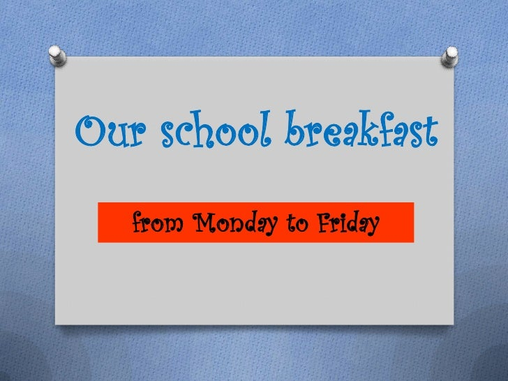 Our school breakfast   from Monday to Friday