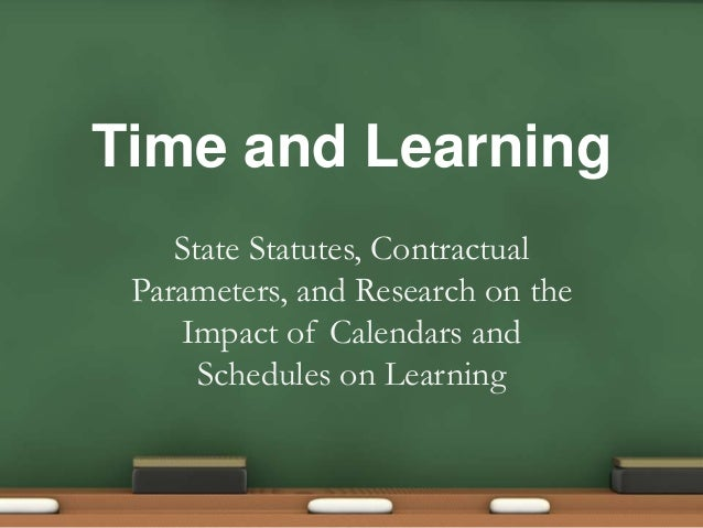Time and Learning    State Statutes, Contractual Parameters, and Research on the    Impact of Calendars and      Schedules...
