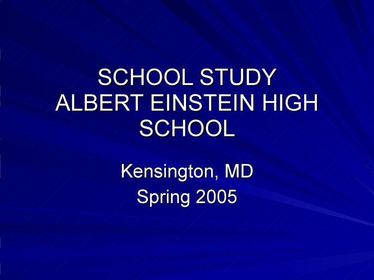 SCHOOL STUDY ALBERT EINSTEIN HIGH SCHOOL Kensington, MD Spring 2005