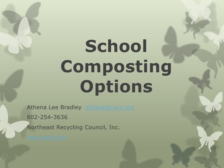 School           Composting             OptionsAthena Lee Bradley athena@nerc.org802-254-3636Northeast Recycling Council, ...