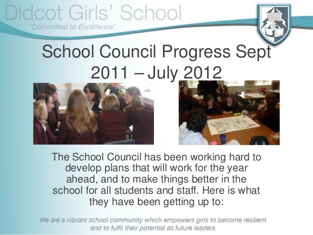 School Council Progress Sept 2011 – July 2012 The School Council has been working hard to develop plans that will work for...