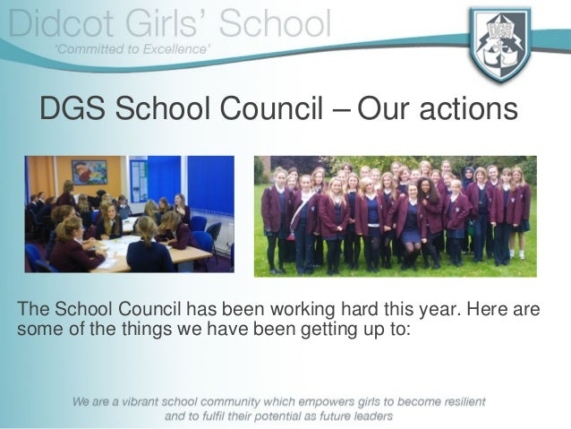 DGS School Council – Our actions The School Council has been working hard this year. Here are some of the things we have b...
