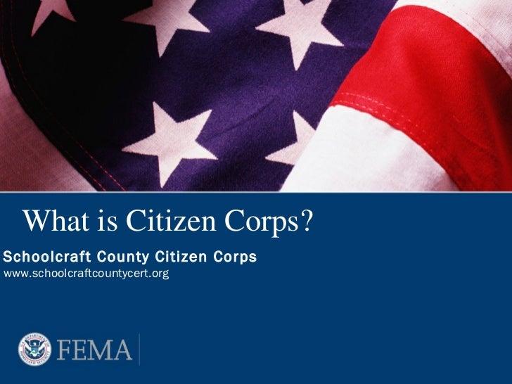 What is Citizen Corps?Schoolcraft County Citizen Corpswww.schoolcraftcountycert.org