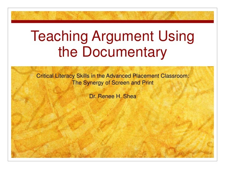 Teaching Argument Using the Documentary<br />Critical Literacy Skills in the Advanced Placement Classroom: <br />The Syner...