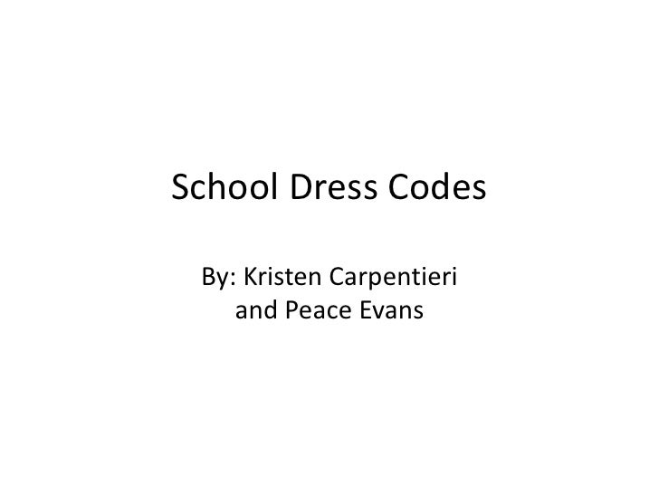 School Dress CodesBy: Kristen Carpentieriand Peace Evans<br />