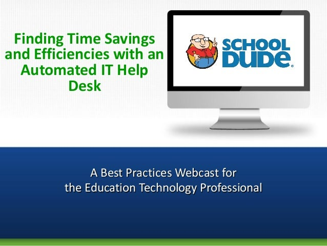 Finding Time Savingsand Efficiencies with an  Automated IT Help          Desk              A Best Practices Webcast for   ...