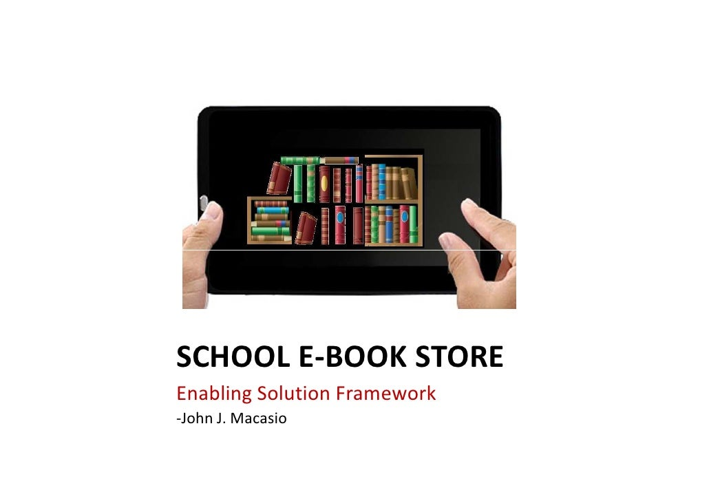 SCHOOL E-BOOK STOREEnabling Solution Framework-John J. Macasio