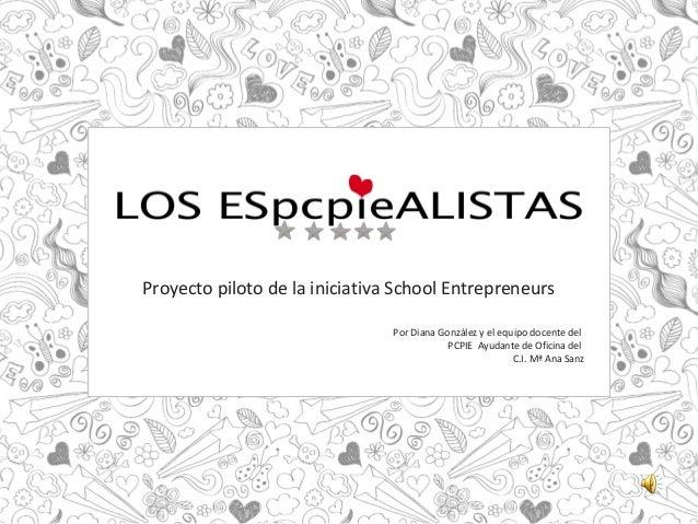 Proyecto piloto de la iniciativa School Entrepreneurs Por Diana González y el equipo docente del PCPIE Ayudante de Oficina...