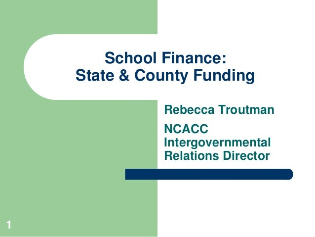 1 School Finance: State & County Funding Rebecca Troutman NCACC Intergovernmental Relations Director