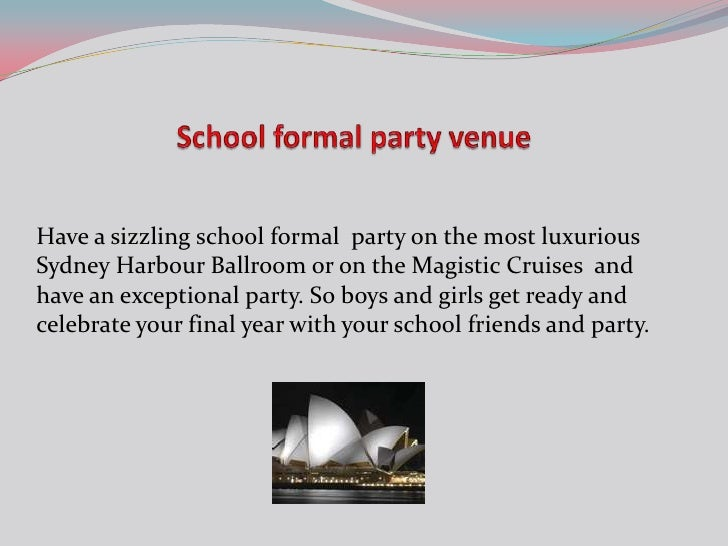 Have a sizzling school formal party on the most luxuriousSydney Harbour Ballroom or on the Magistic Cruises andhave an exc...