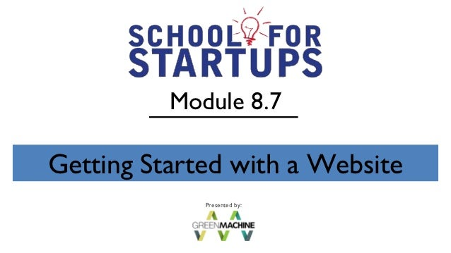 Module 8.7Getting Started with a Website             Presented by: