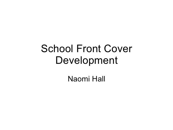 School Front Cover Development Naomi Hall