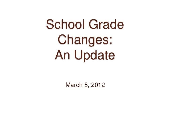 School Grade Changes: An Update   March 5, 2012