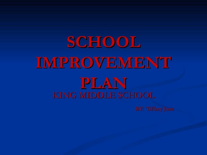 SCHOOL IMPROVEMENT PLAN KING MIDDLE SCHOOL BY:   Tiffany June