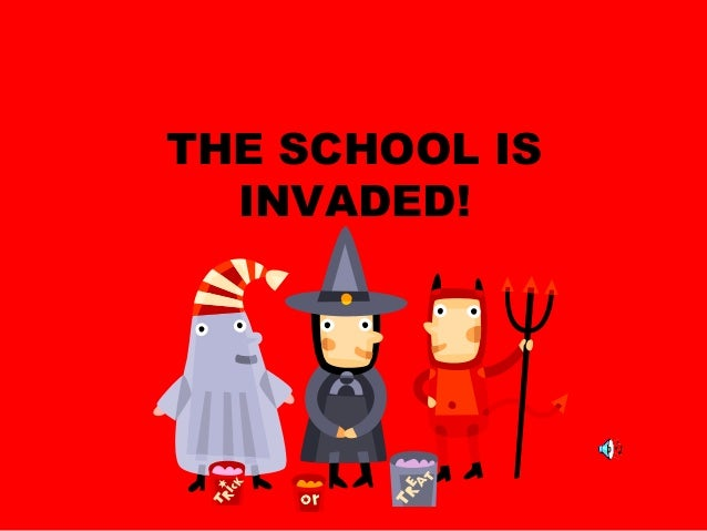 THE SCHOOL IS INVADED!
