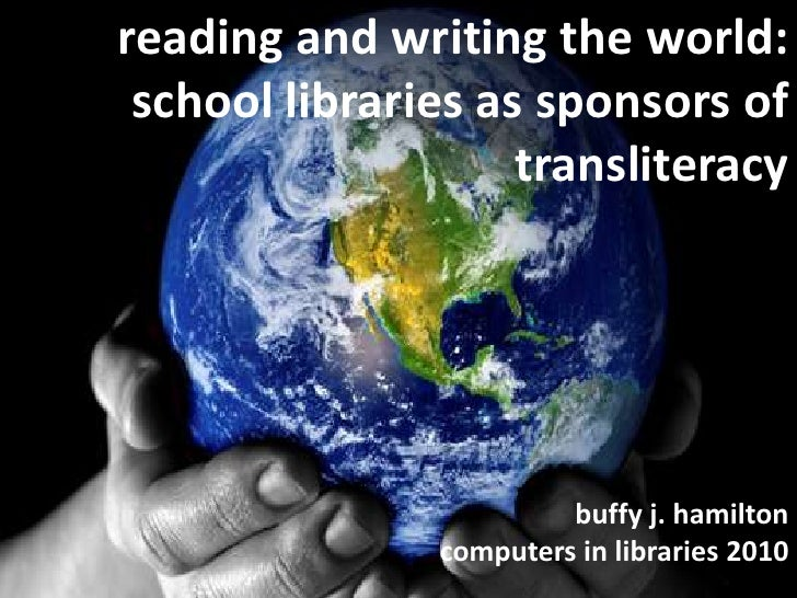 reading and writing the world:  school libraries as sponsors of transliteracy<br />buffy j. hamiltoncomputers in libraries...
