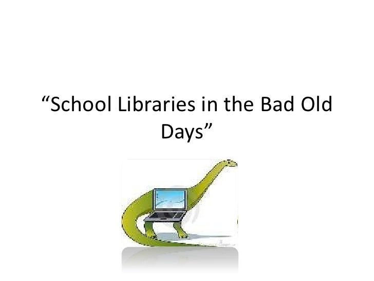 """""""School Libraries in the Bad Old             Days"""""""