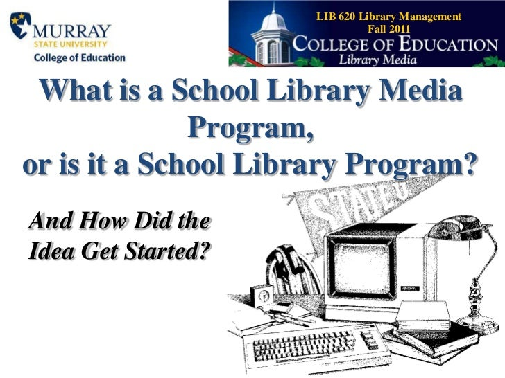 What is a School Library Media Program, or is it a School Library Program?<br />And How Did the Idea Get Started?<br />LIB...