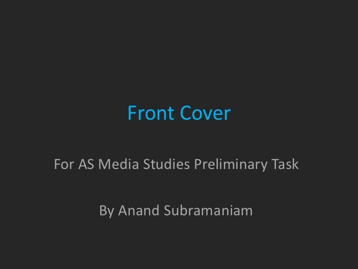 Front CoverFor AS Media Studies Preliminary Task      By Anand Subramaniam