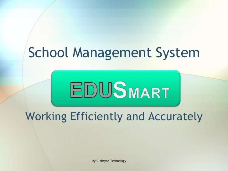 School Management System<br />SMART<br />EDU<br />Working Efficiently and Accurately<br />By Globsync Technology<br />