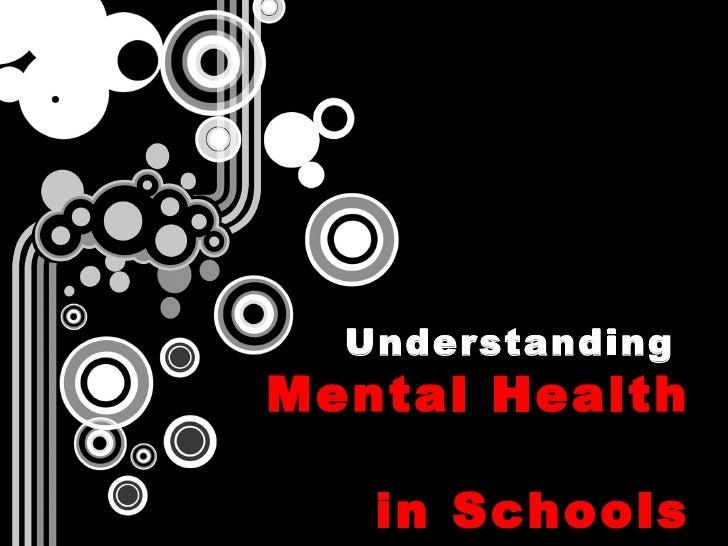 Understanding  Mental Health  in Schools