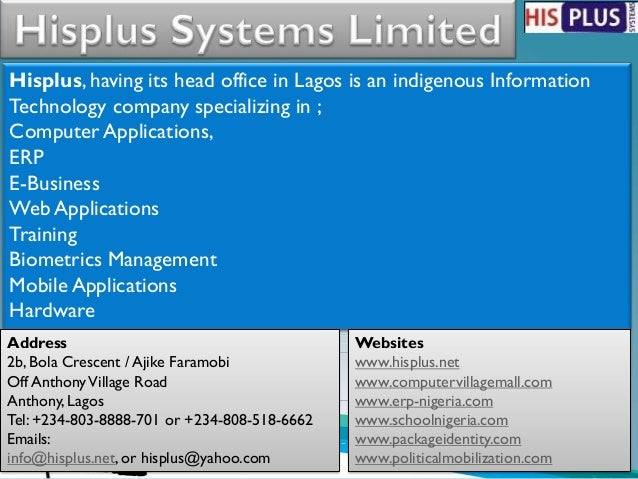 Hisplus, having its head office in Lagos is an indigenous InformationTechnology company specializing in ;Computer Applicat...