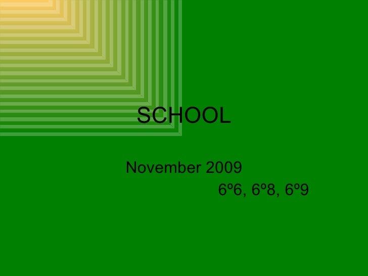 SCHOOL November 2009 6º6, 6º8, 6º9