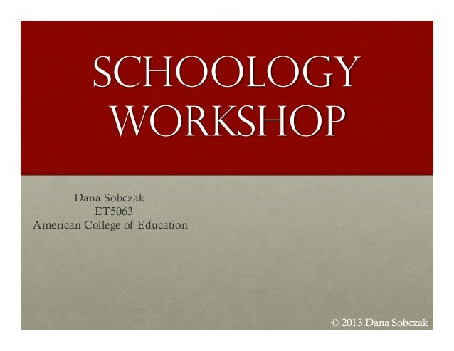 © 2013 Dana Sobczak Dana Sobczak ET5063 American College of Education