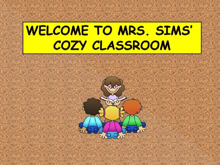 Welcome to Mrs. Sims' <br />cozy classroom<br />