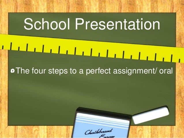 School Presentation The four steps to a perfect assignment/ oral