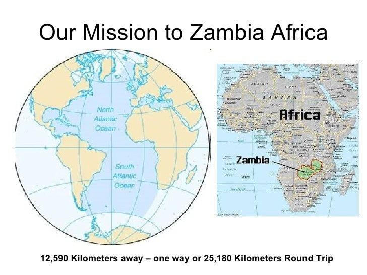 Our Mission to Zambia Africa 12,590 Kilometers away – one way or 25,180 Kilometers Round Trip