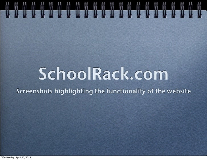 SchoolRack.com            Screenshots highlighting the functionality of the websiteWednesday, April 20, 2011