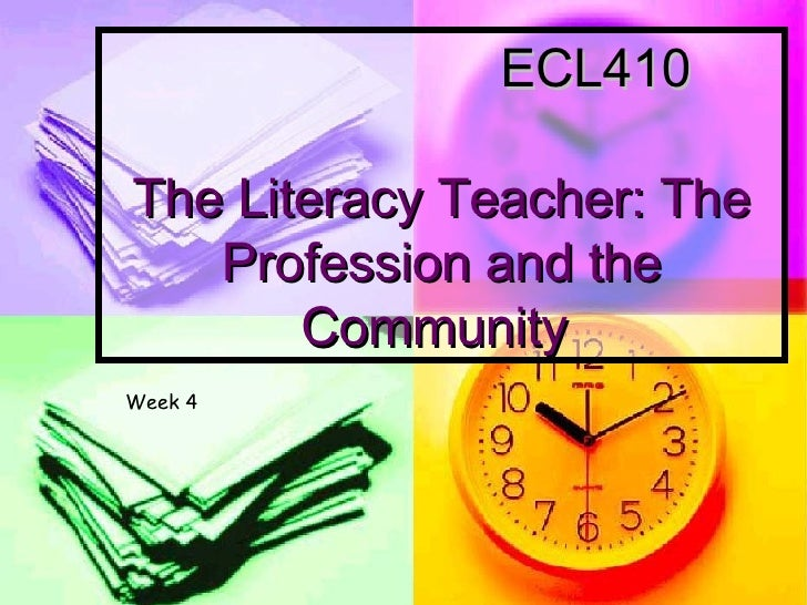 ECL410  The Literacy Teacher: The Profession and the Community  Week 4