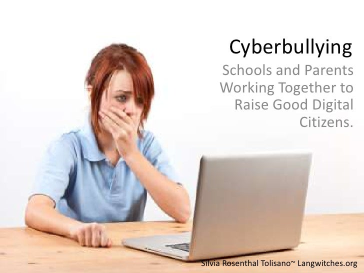 Cyberbullying<br />Schools and Parents Working Together to Raise Good Digital Citizens.<br />Silvia Rosenthal Tolisano~ La...