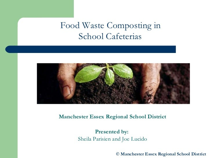 Food Waste Composting in  School Cafeterias   Manchester Essex Regional School District Presented by:  Sheila Parisien and...