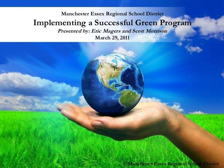 Manchester Essex Regional School District Implementing a Successful Green Program Presented by: Eric Magers and Scott Morr...