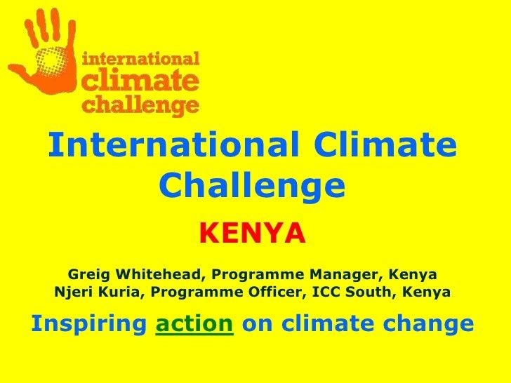 International Climate        Challenge                   KENYA   Greig Whitehead, Programme Manager, Kenya  Njeri Kuria, P...
